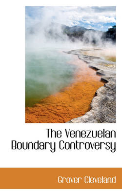 The Venezuelan Boundary Controversy by Grover Cleveland