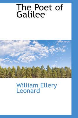 The Poet of Galilee by William Ellery Leonard