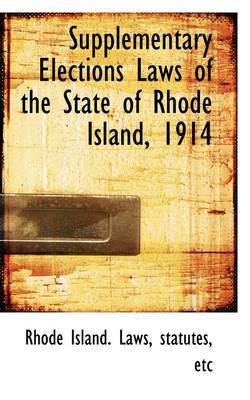 Supplementary Elections Laws of the State of Rhode Island, 1914 by Rhode Island