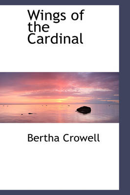 Wings of the Cardinal by Bertha Crowell