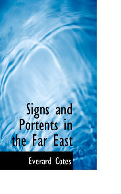 Signs and Portents in the Far East by Everard, Mrs Cotes