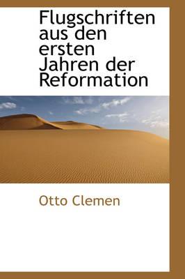 Flugschriften Aus Den Ersten Jahren Der Reformation by Otto Clemen