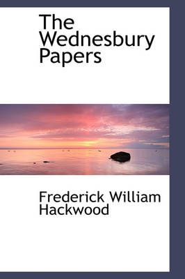 The Wednesbury Papers by Frederick William Hackwood