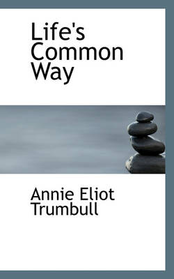 Life's Common Way by Annie Eliot, Annie Trumbull