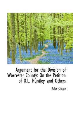 Argument for the Division of Worcester County On the Petition of O.L. Huntley and Others by Rufus Choate
