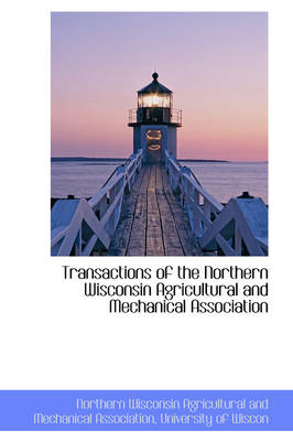 Transactions of the Northern Wisconsin Agricultural and Mechanical Association by Northern Wisconsin Agricu Association