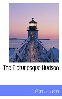 The Picturesque Hudson by Clifton Johnson