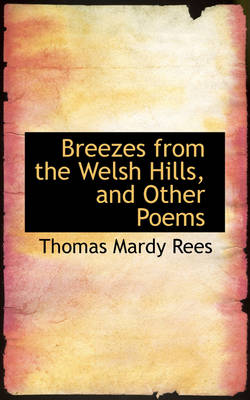 Breezes from the Welsh Hills, and Other Poems by Thomas Mardy Rees