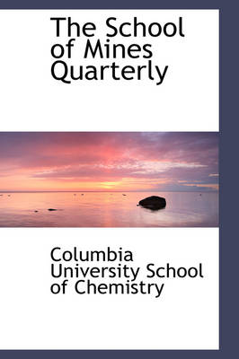 The School of Mines Quarterly by Columb University School of Chemistry