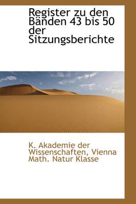 Register Zu Den B Nden 43 Bis 50 Der Sitzungsberichte by K Akademie Der Wissenschaften