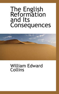 The English Reformation and Its Consequences by William Edward Collins