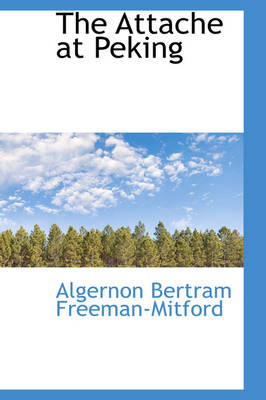 The Attache at Peking by Algernon Bertram Freeman-Mitford