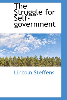 The Struggle for Self-Government by Lincoln Steffens