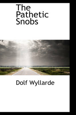 The Pathetic Snobs by Dolf Wyllarde