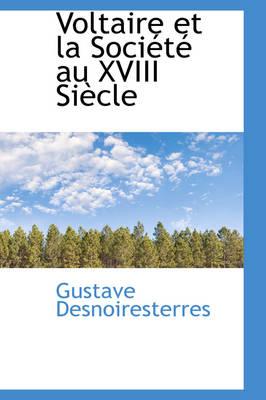 Voltaire Et La Soci T Au XVIII Si Cle by Gustave Desnoiresterres