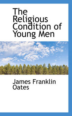 The Religious Condition of Young Men by James Franklin Oates