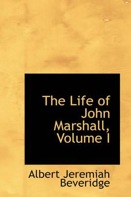 The Life of John Marshall, Volume I by Albert Jeremiah Beveridge