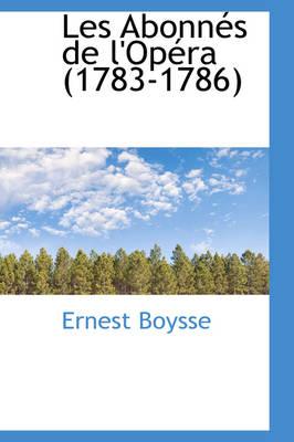 Les Abonn?'s de L'Op Ra (1783-1786) by Ernest Boysse