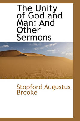 The Unity of God and Man And Other Sermons by Stopford Augustus Brooke