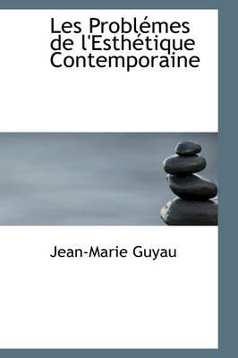 Les Problemes de L'Esthetique Contemporaine by Jean-Marie Guyau