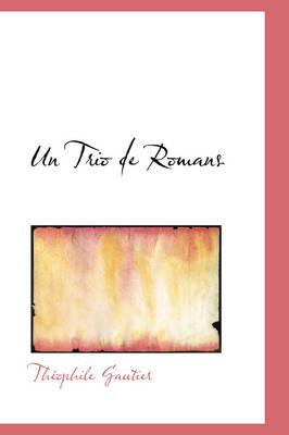 Un Trio de Romans by Theophile Gautier