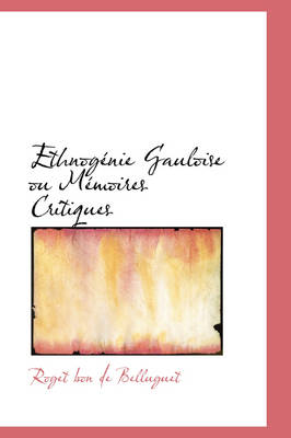 Ethnog Nie Gauloise Ou M Moires Critiques by Roget Bon De Belluguet