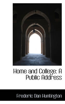 Home and College A Public Address by Frederic Dan Huntington
