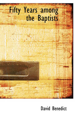 Fifty Years Among the Baptists by David Benedict