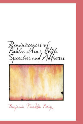 Reminiscences of Public Men With Speeches and Addresses by Benjamin Franklin Perry