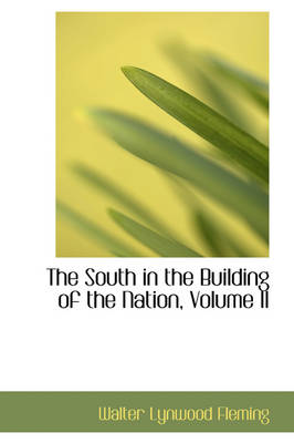 The South in the Building of the Nation, Volume II by Walter Lynwood Fleming