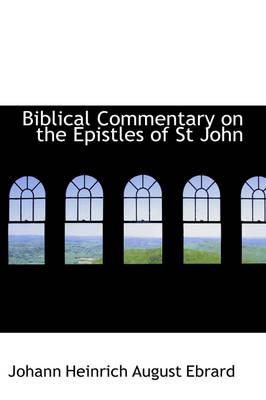 Biblical Commentary on the Epistles of St John by Johann Heinrich August Ebrard
