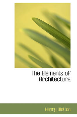 The Elements of Architecture by Henry Wotton