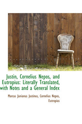 Justin, Cornelius Nepos, and Eutropius Literally Translated, with Notes and a General Index by Marcus Junianus Justinus