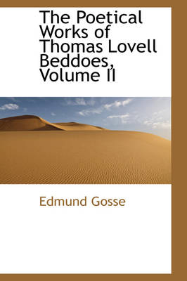The Poetical Works of Thomas Lovell Beddoes, Volume II by Edmund Gosse