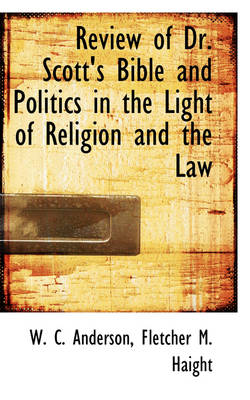 Review of Dr. Scott's Bible and Politics in the Light of Religion and the Law by W C Anderson