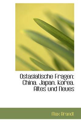 Ostasiatische Fragen China. Japan. Korea. Altes Und Neues by Max Brandt
