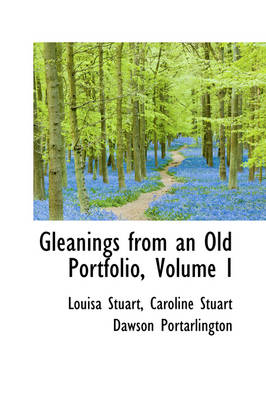 Gleanings from an Old Portfolio, Volume I by Louisa, Lad Stuart