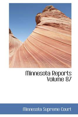 Minnesota Reports Volume 87 by Minnesota Supreme Court