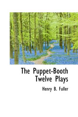 The Puppet-Booth Twelve Plays by Henry Blake Fuller