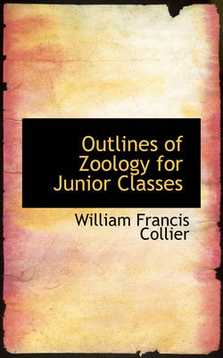 Outlines of Zoology for Junior Classes by William Francis Collier