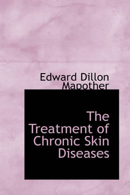 The Treatment of Chronic Skin Diseases by Edward Dillon Mapother