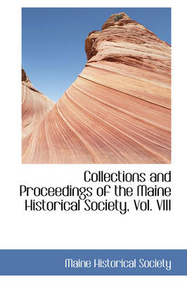 Collections and Proceedings of the Maine Historical Society, Vol. VIII by Maine Historical Society