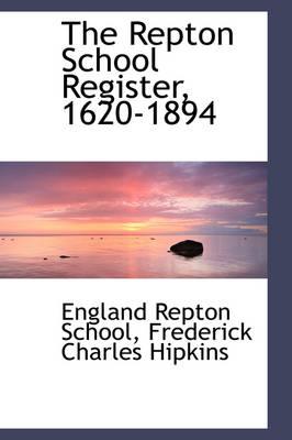 The Repton School Register, 1620-1894 by England Repton School