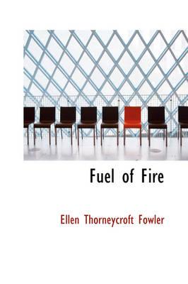 Fuel of Fire by Ellen Thorneycro Fowler