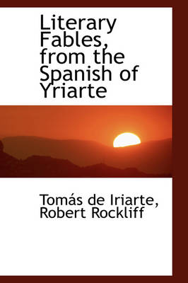 Literary Fables, from the Spanish of Yriarte by Tomas De Iriarte