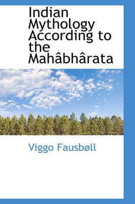Indian Mythology According to the Mah Bh Rata by Viggo Fausbll