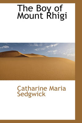 The Boy of Mount Rhigi by Catharine Maria Sedgwick