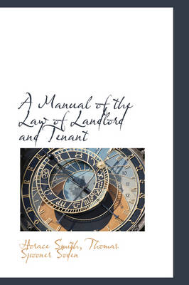 A Manual of the Law of Landlord and Tenant by Horace Smith