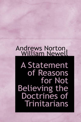 A Statement of Reasons for Not Believing the Doctrines of Trinitarians by Andrews Norton