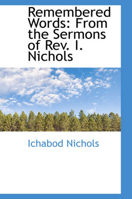 Remembered Words From the Sermons of REV. I. Nichols by Ichabod Nichols